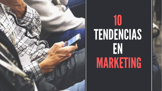 10 TENDENCIAS EN MARKETING