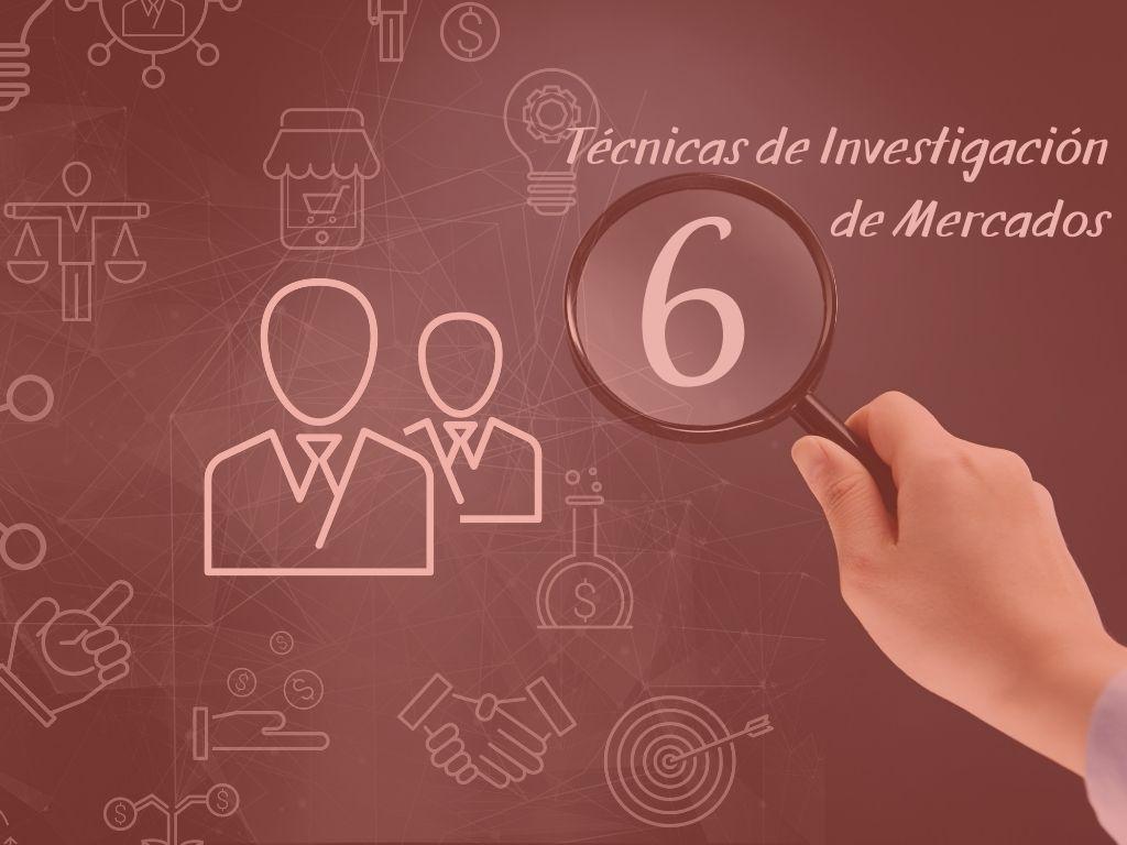 6 Técnicas de Investigación de Mercados